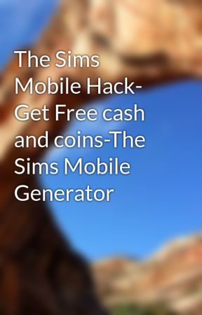 The Sims Mobile Hack- Get Free cash and coins-The Sims