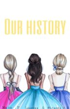 Our history [TERMINADA] by we_friends