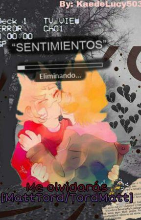 Me olvidaras... [TordMatt] by kaedeLucy503