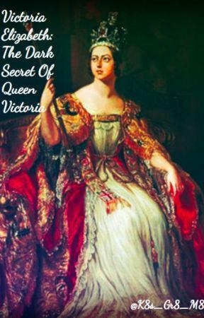 Victoria Elizabeth: The Dark Secret of Queen Victoria by K8s_Gr8_M8