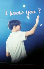 ¿I KNOW YOU? /JUNGKOOK/ by user37731280