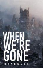 When We're Gone by iblamejasongrace