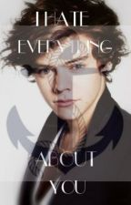 I hate everything about you...(Harry Styles FF) by firefly_styles