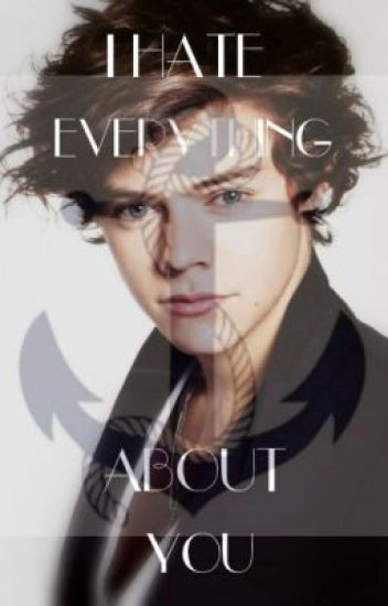 I hate everything about you...(Harry Styles FF)