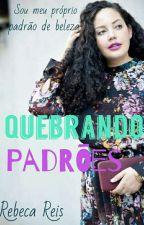 Quebrando padrões by becanogueira10