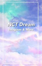 ☆ NCT Dream ☆ Imagines & More ☆ by Bunkookie22