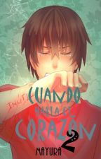 Cuando habla el Corazón 2 by Saku_Mayu