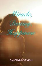 Miracle, Destiny, Happiness by PINKCATMON