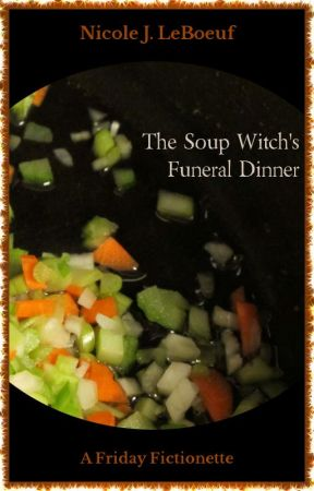 The Soup Witch's Funeral Dinner by NicoleJLeBoeuf