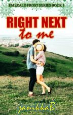 Right Next To Me [Emerald Frost 1] PUBLISHED by JanetBernardo