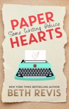 Paper Hearts: Some Writing Advice by bethrevis