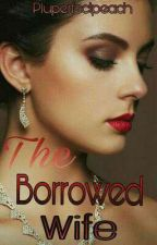 The Borrowed Wife by jusimagining22