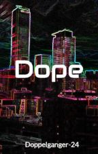 Dope by Doppelganger-24
