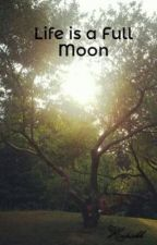 Life is a Full Moon by Hopiekk