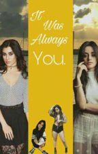 It Was Always You (Camren) by yourlilcamrenwriter