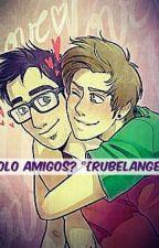 ¿Solo amigos? °{Rubelangel}° by RubelangeloYaoi