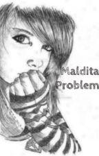 Maldita Problems by xxvandlxx