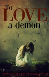 To Love a Demon by ItWasTheBestSongEver