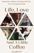 Life, Love & A Little Coffee (COMPLETED) by oliviarose85