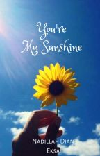 You Are My Sunshine(COMPLETED) by nadillahdian98