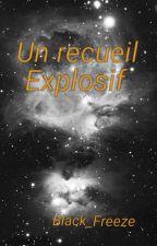 Un recueil explosif by Black_Freeze