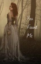 You Found Me by Queen_Fangirl