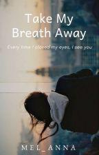 Take My Breath Away by Mel_Anna
