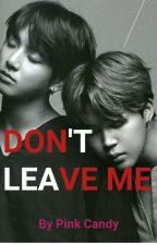 Don't Leave Me (JiKook Series) [18+] by CPiNkCaNdY