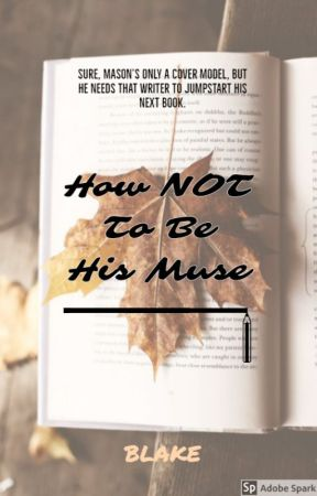 How NOT To Be His Muse (Gay, MxM) by Blake_is_Awesome