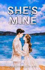 She's Mine (✔) by InnocentPrincesss
