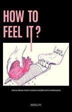 How To Feel It? by shxlov_