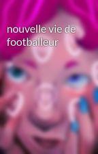 nouvelle vie de footballeur by user30478638