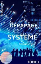DÉRAPAGE DE SYSTÈME - LA RÉVOLTE [EN RÉÉCRITURE] by PainHuntress