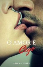 O Amor é Cego by arilizze