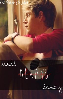 I'll Always Love You {a One Direction/Niall Horan love story}