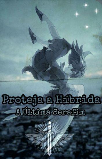 A Última Serafim - Proteja a Híbrida