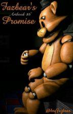 Fazbear's Promise (Artbook #6) by AbbeyFazbear