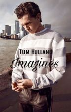 Tom Holland || Imagines by itsashitlife