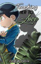Teaching Her to Love (Karamatsu x Insecure!Reader) by GenericPasta