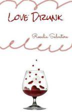 Love Drunk by RosaliaSalvatore