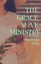 THE GRACE ALIVE MINISTRY: EVEN THE ANOINTED FALL by maria_ola