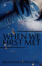 WHEN WE FIRST MET | TRANSLATION by boatmansprincess
