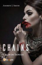 Chains - Laços de Sangue by andrewjsmith_writer