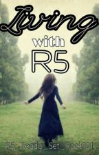 Living With R5 (Sequel to 'ABR5' Wattys 2015) by ThisGameIsSoNintendo