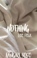 Nothing ↥ Lee Felix by fangirl3050