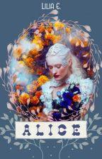 A L I C E by _lilyevans1706_