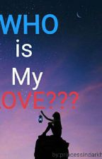 Who Is My Love?? by princessindarkhell19