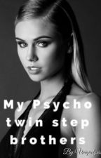 My psycho twin step brothers  by uniquelynisha