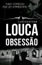 Louca Obsessão #ConcursoRefresh (PAUSADA) by LanaSantosB