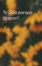 Te odio porque te amo!! by nataguilar29